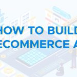 How to build an ecommerce app